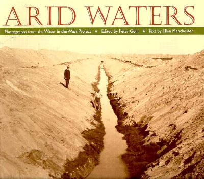 Arid Waters: Photographs From The Water In The West Project, Goin, Peter; Manchester, Ellen