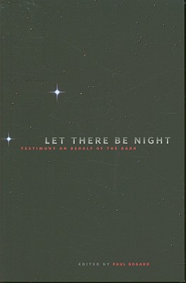 Image for Let There Be Night: Testimony on Behalf of the Dark