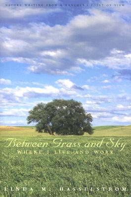 Between Grass And Sky: Where I Live And Work (Environmental Arts and Humanities), Linda M. Hasselstrom