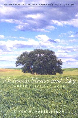 Between Grass And Sky: Where I Live And Work (Environmental Arts and Humanities), Hasselstrom, Linda M.
