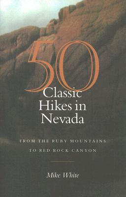 50 Classic Hikes In Nevada: From The Ruby Mountains To Red Rock Canyon, Mike White