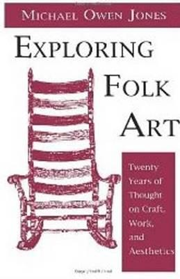 Image for Exploring Folk Art: Tewnty Years of Thought on Craft, Work, and Aesthetics