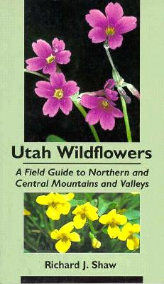 Image for Utah Wildflowers: A Field Guide To Northern And Central Mountains And Valleys