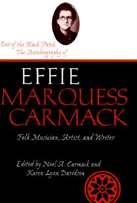 Out of the Black Patch: The Autobiography of Effie Marques Carmack, Folk Musician, Artist, and Writer (Life Writings of Frontier Women), EFFIE MARQUESS CARMACK