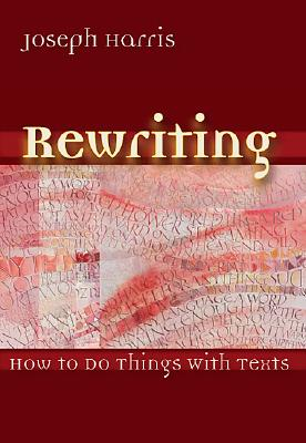 Rewriting: How To Do Things With Texts, Harris, Joseph