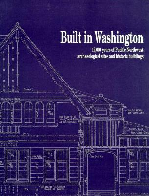 Image for Built in Washington: 12,000 Years of Pacific Northwest Archaeological Sites and Historic Buildings