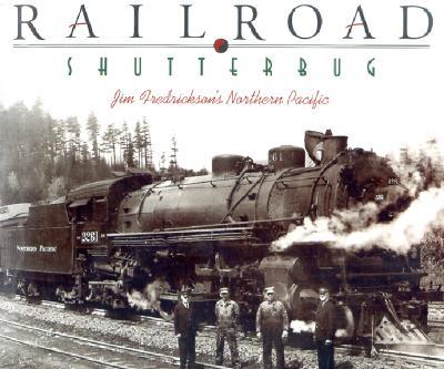 Image for Railroad Shutterbug: Jim Fredrickson's Northern Pacific