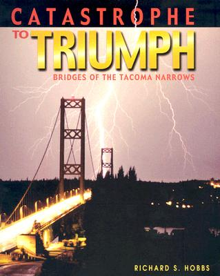 Image for Catastrophe to Triumph: Bridges of the Tacoma Narrows