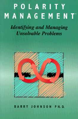 Polarity Management: Identifying and Managing Unsolvable Problems, Barry Johnson