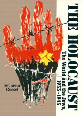 The Holocaust: The World and the Jews, 1933-1945, Seymour Rossel