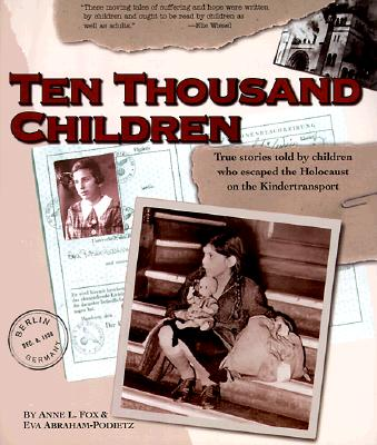 Ten Thousand Children: True Stories Told by Children Who Escaped the Holocaust on the Kindertransport, Anne Fox; Eva Abraham-Podietz