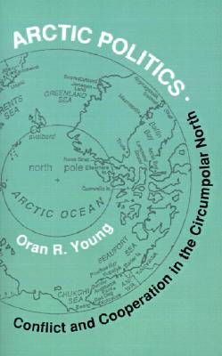 Image for Arctic Politics: Conflict and Cooperation in the Circumpolar North (Arctic Visions Series)