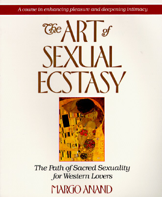 ART OF SEXUAL ECSTASY, ANAND, MARGO