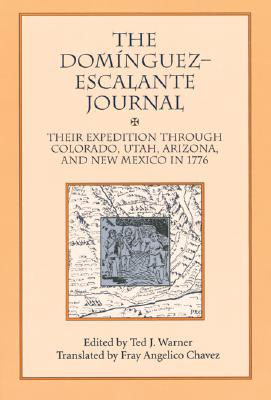 The Dominguez Escalante Journal: Their Expedition Through Colorado Utah Azrizona and New Mexico in 1776, Ted J. Warner