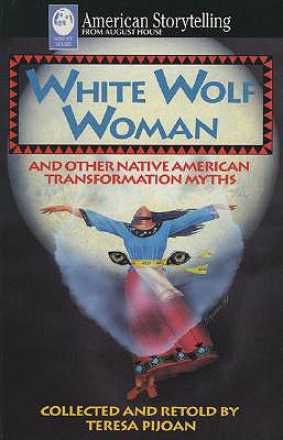 White Wolf Woman: Native American Transformation Myths Collected and Retold, Pijoan, Teresa