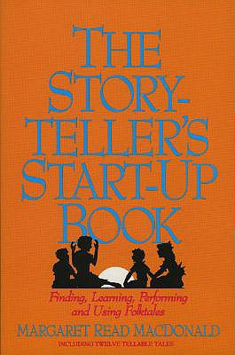 Image for THE STORYTELLER'S START-UP BOOK  Finding, Learning, Performing and Using Folktales