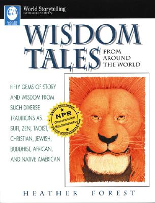 Wisdom Tales from Around the World (World Storytelling from August House), Forest, Heather