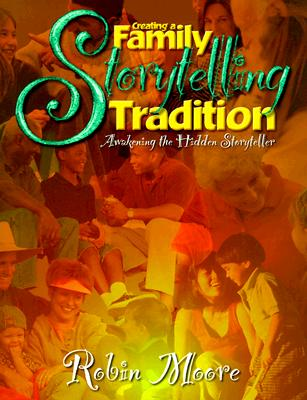 Image for Creating a Family Storytelling Tradition: Awakening the Hidden Storyteller
