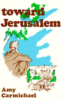 Toward Jerusalem, AMY CARMICHAEL