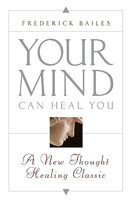 Your Mind Can Heal You, FREDERICK BAILES