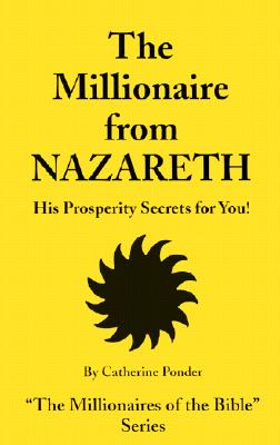 The Millionaire from Nazareth: His Prosperity Secrets for You!, Ponder, Catherine