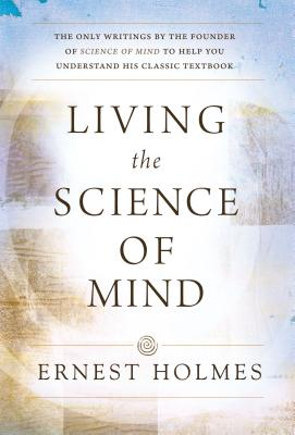 Living the Science of Mind, Holmes, Ernest