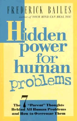 Hidden Power for Human Problems, Frederick W. Bailes