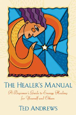 The Healer's Manual: A Beginner's Guide to Energy Therapies (Llewellyn's Health and Healing Series), Andrews, Ted