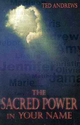 Image for The Sacred Power in Your Name - Unveil the Metaphysical and Esoteric Potentials That Lie Hidden Within Your Name