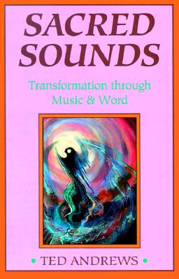 Sacred Sounds: Magic & Healing Through Words & Music, Ted Andrews
