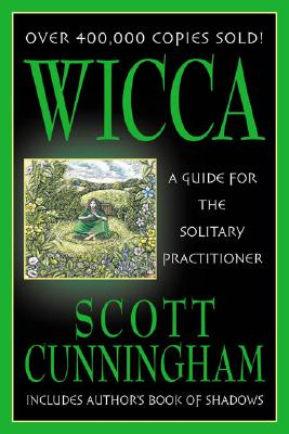 Wicca: A Guide for the Solitary Practitioner, Cunningham, Scott