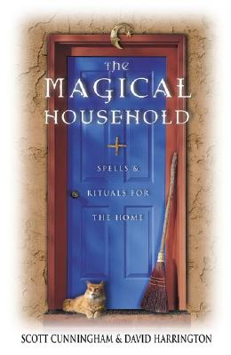 The Magical Household: Spells & Rituals for the Home (Llewellyn's Practical Magick Series), Cunningham, Scott; Harrington, David