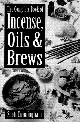 The Complete Book of Incense, Oils and Brews (Llewellyn's Practical Magick), Cunningham, Scott