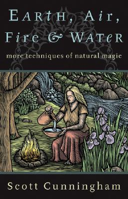 Earth, Air, Fire & Water: More Techniques of Natural Magic (Llewellyn's Practical Magick Series), Cunningham, Scott