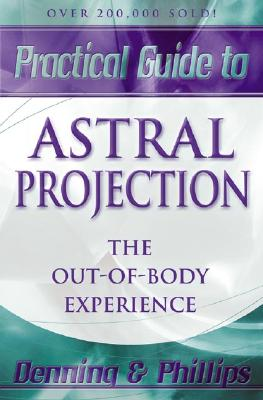 Practical Guide to Astral Projection : The Out of Body Experience, MELITA DENNING