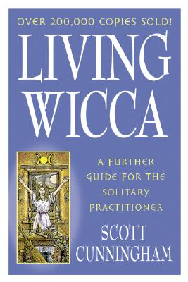 Image for Living Wicca : A Further Guide for the Solitary Practitioner (Practical Magick Ser.)