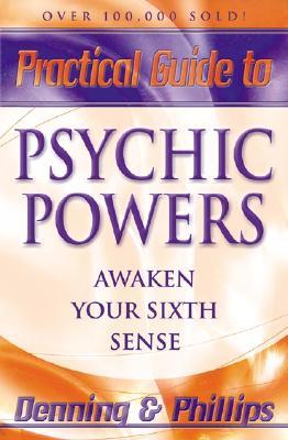 Practical Guide to Psychic Powers: Awaken Your Sixth Sense (Practical Guide Series), Phillips, Osborne; Denning, Melita