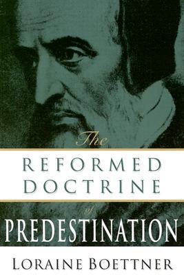 Reformed Doctrine of Predestination, Loraine Boettner
