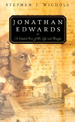 Jonathan Edwards: A Guided Tour of His Life and Thought, Stephen J. Nichols