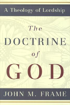 Image for The Doctrine of God (A Theology of Lordship)