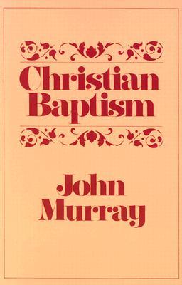 Christian Baptism, John Murray, Murray