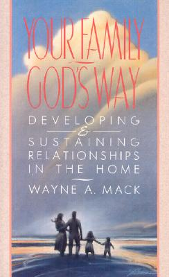 Image for Your Family, God's Way: Developing and Sustaining Relationships in the Home
