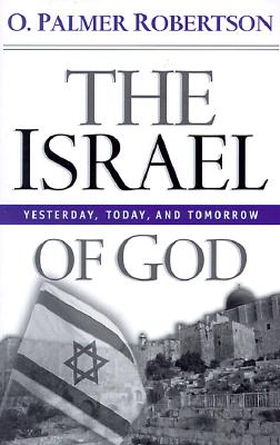 Image for The Israel of God: Yesterday, Today, and Tomorrow