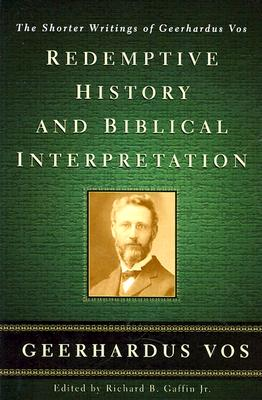 Image for Redemptive History and Biblical Interpretation: The Shorter Writings of Geerhardus Vos