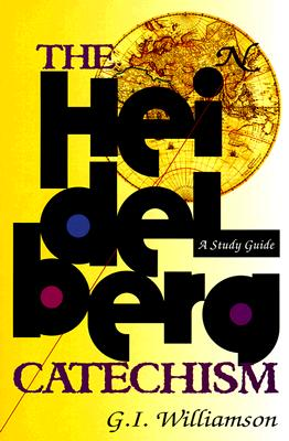 The Heidelberg Catechism: A Study Guide, G. I. Williamson
