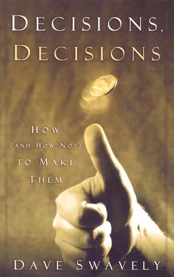 Image for Decisions, Decisions: How (And How Not) to Make Them
