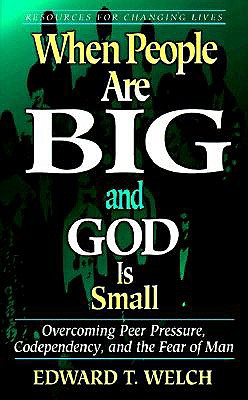 Image for When People Are Big and God is Small  Overcoming Peer Pressure, Codependency, and the Fear of Man