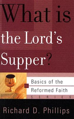 Image for What Is The Lord's Supper? (Basics of the Faith) (Basics of the Reformed Faith)