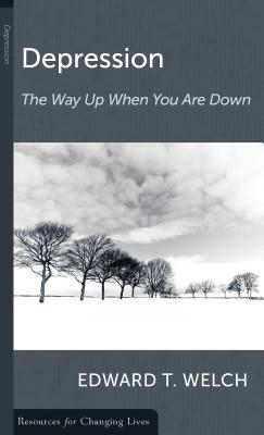 Depression: The Way Up When You Are Down (Resources for Changing Lives), Edward T. Welch