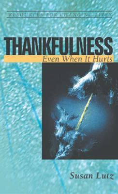 Image for Thankfulness: Even When It Hurts (Resources for Changing Lives)